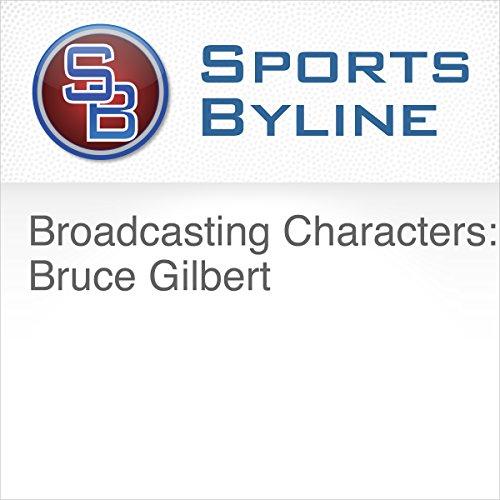 Broadcasting Characters: Bruce Gilbert audiobook cover art
