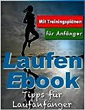 Laufen Lernen & Joggen für Anfänger: Lauftraining für Beginner inkl. Trainingspläne zum Laufen...