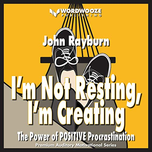 I'm Not Resting, I'm Creating: The Power of POSITIVE Procrastination audiobook cover art