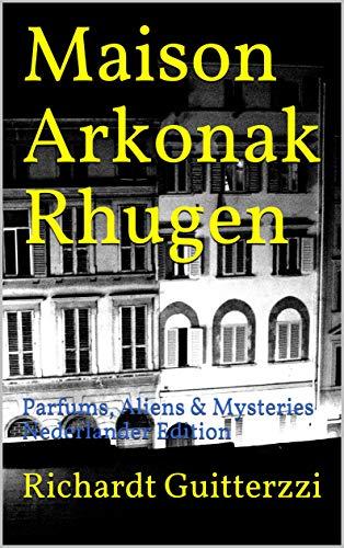Maison Arkonak Rhugen: Parfums, Aliens & Mysteries Nederlander Edition (Maison Arkonak Rhugen Nederlands Book 6)