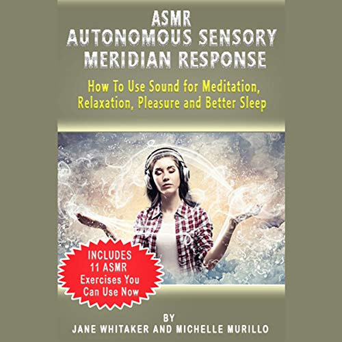 Couverture de ASMR Autonomous Sensory Meridian Response - How to Use Sound for Meditation, Relaxation, Pleasure and Better Sleep