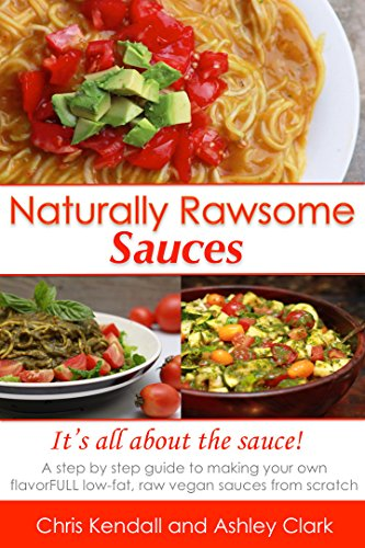 Naturally Rawsome Sauces: A step by step guide to making your own flavourful low-fat, raw vegan sauces from scratch (English Edition)