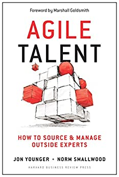 Agile Talent: How to Source and Manage Outside Experts by [Jon Younger, Norm Smallwood, Marshall Goldsmith]