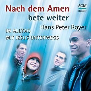 Nach dem Amen bete weiter     Im Alltag mit Jesus unterwegs              Autor:                                                                                                                                 Hans-Peter Royer                               Sprecher:                                                                                                                                 Tobias Schuffenhauer,                                                                                        Angelika Fries                      Spieldauer: 3 Std. und 33 Min.     124 Bewertungen     Gesamt 4,9