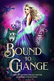 Bound to Change: A Limited Edition Spring Shifter Romance Collection by [Margo Bond Collins, May Dawson, Blaire Edens, Lia Davis, Helen Scott, Emma Cole, Raine English, K.B. Everly, Crystal Ash, Jen Ponce, Keira Blackwood, Niobe Marsh, Liza Street, Kyrii Rayne, Leigh Kelsey, Sapphire Winters, Ivy Hearne, Dana Lyons, Amanda Sievert]