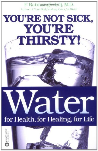 Compare Textbook Prices for Water: For Health, for Healing, for Life: You're Not Sick, You're Thirsty  ISBN 8601405061874 by Batmanghelidj MD, F.
