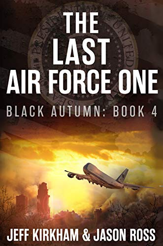 The Last Air Force One: A Post-Apocalyptic Thriller (The Black Autumn Series Book 4) by [Jeff Kirkham, Jason Ross]