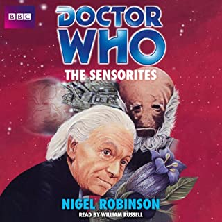 Doctor Who: The Sensorites                   By:                                                                                                                                 Nigel Robinson                               Narrated by:                                                                                                                                 William Russell                      Length: 5 hrs and 58 mins     1 rating     Overall 5.0