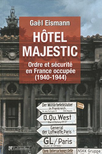 Hôtel Majestic : Ordre et sécurité en France occupée (1940-1944)