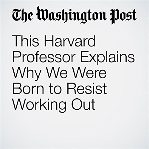 This Harvard Professor Explains Why We Were Born to Resist Working Out audiobook cover art
