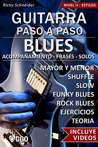 Blues - Guitarra Paso a Paso - con Videos HD: SHUFFLE BLUES - SLOW BLUES - FUNKY BLUES - ROCK BLUES: acompañamiento - frases - solos- - ejercicios - teoría
