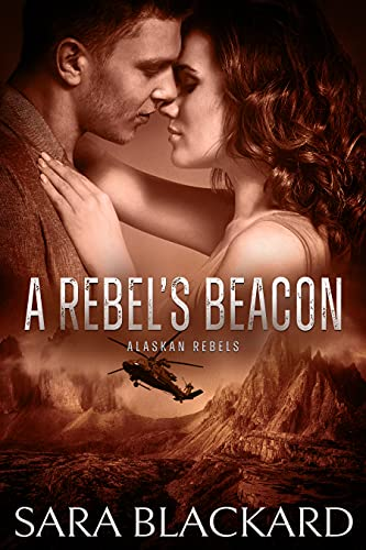 A Rebel's Beacon: A Sweet Adventure Romance (Alaskan Rebels Book 1) by [Sara Blackard]