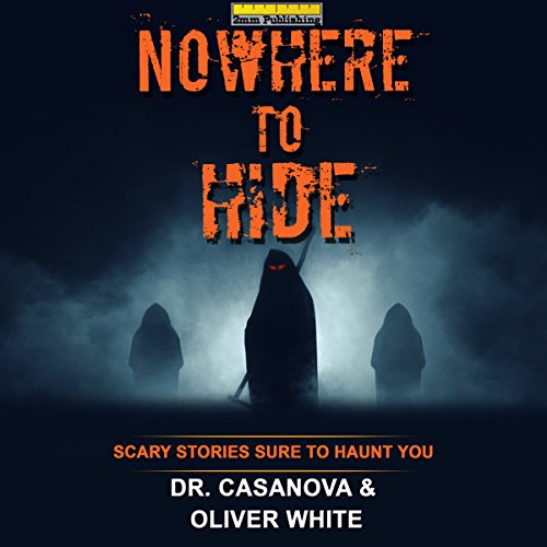 Nowhere to Hide     Scary Stories Sure to Haunt You              By:                                                                                                                                 Dr. Casanova,                                                                                        2mm Publishing,                                                                                        Oliver White                               Narrated by:                                                                                                                                 James C. Lewis                      Length: 2 hrs and 48 mins     4 ratings     Overall 3.5