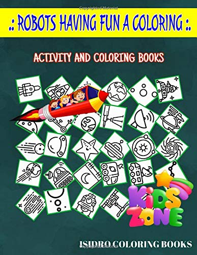 Robots Having Fun A Coloring: 35 Funny Orbit, Alien, Solarsystem, Saturn, Bigsatellite, Moonrover, Bigsatellite, Ufo For Kid Ages 3-5 Picture Quiz Words Activity And Coloring Books