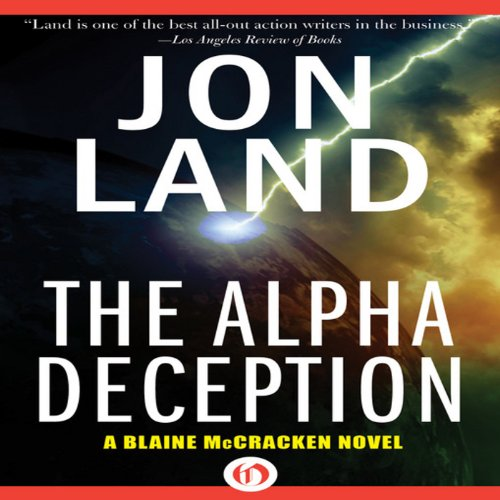 The Alpha Deception     Blaine McCracken, Book 2              By:                                                                                                                                 Jon Land                               Narrated by:                                                                                                                                 Lance Axt                      Length: 10 hrs and 25 mins     6 ratings     Overall 4.7