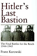 Hitlers Last Bastion: The Final Battles for the Reich 1944-1945 (Schiffer Military History)
