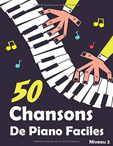 50 Chansons De Piano Faciles: Morceaux Choisis Et Arrangements Piano Pour Enfants Et Débutants