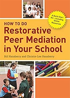 How to Do Restorative Peer Mediation in Your School: A Quick Start Kit – Including Online Resources