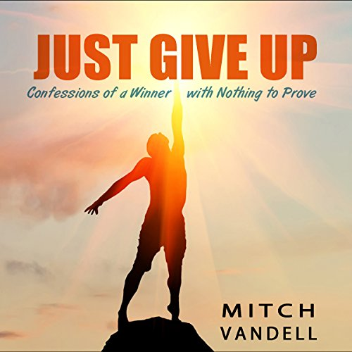 Just Give Up: Confessions of a Winner with Nothing to Prove audiobook cover art