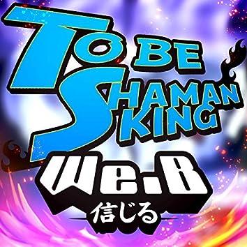 "To be Shaman King (From ""Shaman King"")"