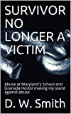 SURVIVOR NO LONGER A VICTIM: Abuse at Maryland's School and Granada Hostel making my stand against abuse (1) (English Edition)