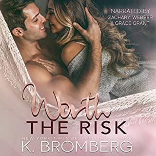Worth the Risk                   By:                                                                                                                                 K. Bromberg                               Narrated by:                                                                                                                                 Grace Grant,                                                                                        Zachary Webber                      Length: 10 hrs and 37 mins     20 ratings     Overall 4.4