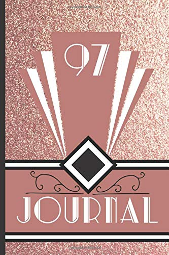 97 Journal: Record and Journal Your 97th Birthday Year to Create a Lasting Memory Keepsake (Rose Gold Art Deco Birthday Journals, Band 97)