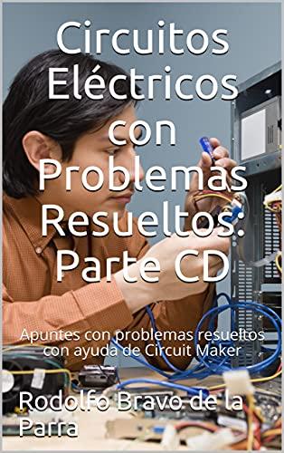 Circuitos Eléctricos con Problemas Resueltos: Parte: Componente de Directa (CD)