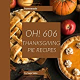 Oh! 606 Homemade Thanksgiving Pie Recipes: Home Cooking...