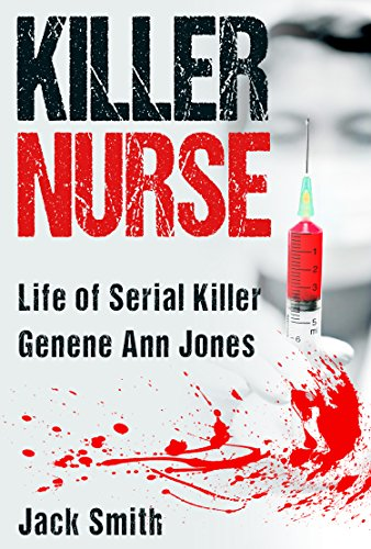 Killer Nurse: Life of Serial Killer Genene Ann Jones (Serial Killers Book 15) by [Jack Smith]