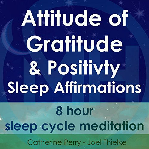 Attitude of Gratitude and Positivity, Sleep Affirmations audiobook cover art