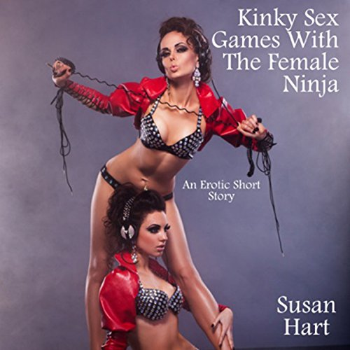 Kinky Sex Games with the Female Ninja audiobook cover art