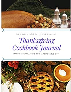 Thanksgiving Cookbook Journal: Making Preparations For A Memorable Day: 8.5