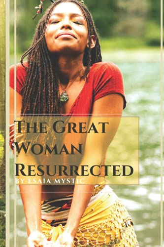The Great Woman Resurrected: The Divine Key to Ushering in the New World of Love, Peace and Harmony