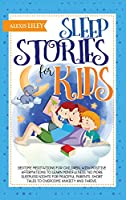Sleep Stories for Kids: Bedtime Meditations for Children, with Positive Affirmations to Learn Mindfulness. No More Sleepless Nights for Peaceful Parents. Short Tales to Overcome Anxiety and Thrive