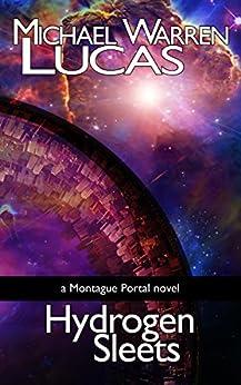 Hydrogen Sleets: a Montague Portal novel by [Michael Warren Lucas]
