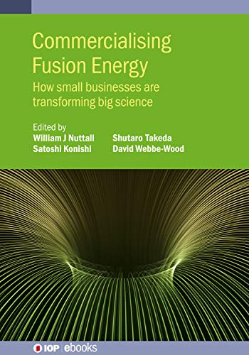Commercialising Fusion Energy: How small businesses are transforming big science (IOP...