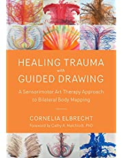 Trauma Healing with Guided Drawing: A Sensorimotor Art Therapy Approach to Bilateral Body Mapping