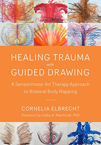 Healing Trauma with Guided Drawing: A Sensorimotor Art Therapy Approach to Bilateral Body Mapping
