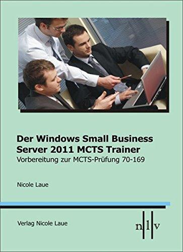 Der Windows Small Business Server 2011 MCTS Trainer Vorbereitung zur MCTS Prüfung 70-169