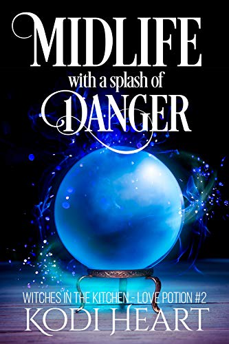 Midlife with a Splash of Danger: a paranormal women's fiction mystery novel (A Witches in the Kitchen - Love Potion # Book 2) (English Edition)