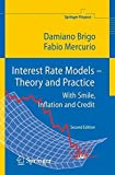 Interest Rate Models - Theory and Practice: With Smile, Inflation and Credit (Springer Finance) by Damiano Brigo Fabio Mercurio(2006-08-02)