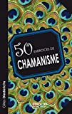 50 exercices de chamanisme - Eyrolles - 23/01/2014