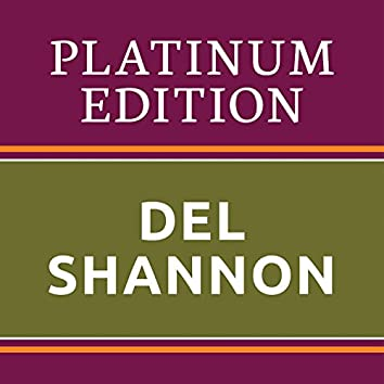Del Shannon - Platinum Edition (The Greatest Hits Ever!)