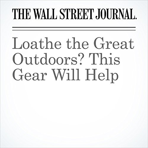 Loathe the Great Outdoors? This Gear Will Help audiobook cover art