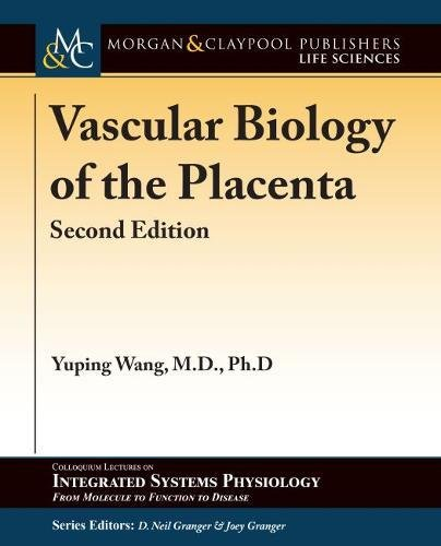 Vascular Biology of the Placenta: Second Edition (Colloquium Series on Integrated Systems Physiology: from Molecule to Function to Disease)
