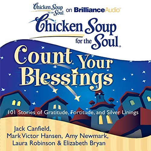 Chicken Soup for the Soul: Count Your Blessings - 101 Stories of Gratitude, Fortitude, and Silver Linings cover art