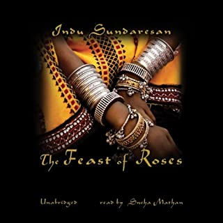 The Feast of Roses                   By:                                                                                                                                 Indu Sundaresan                               Narrated by:                                                                                                                                 Sneha Mathan                      Length: 17 hrs and 43 mins     342 ratings     Overall 4.3