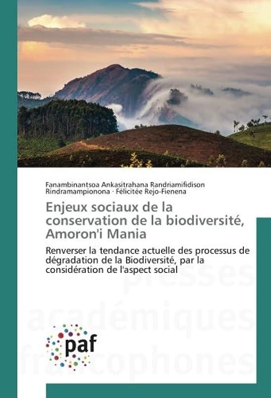 暴動博覧会残高Enjeux sociaux de la conservation de la biodiversité, Amoron'i Mania: Renverser la tendance actuelle des processus de dégradation de la Biodiversité, par la considération de l'aspect social