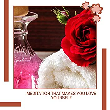 Meditation That Makes You Love Yourself